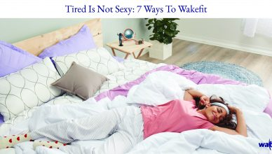 Tired Is Not Sexy 7 Ways To Wakefit