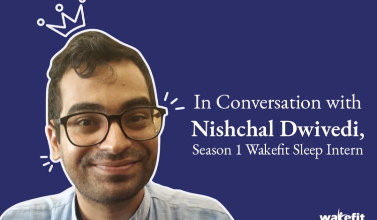 Nishchal Dwivedi | Wakefit